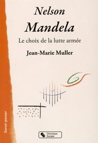 NELSON MANDELA LE CHOIX DE LA LUTTE ARMEE