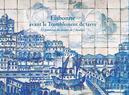 LISBONNE AVANT LE TREMBLEMENT DE TERRE DE 1755 - LE GRAND PANNEAU DU MUSEE NATIONAL DE L'AZULEJO
