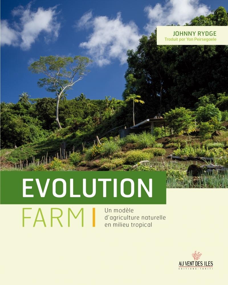 EVOLUTION FARM : UNE EXPERIENCE D'AGRICULTURE NATURELLE SOUS LES TROPIQUES