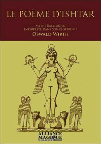 LE POEME D ISHTAR  MYTHE BABYLONIEN INTERPRETE DANS SON ESOTERISME PAR OSWALD WI