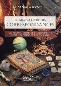 LE GRAND LIVRE DES CORRESPONDANCES - UN RECUEIL COMPLET ET DOCUMENTE POUR LES PAIENS ET LES WICCANS
