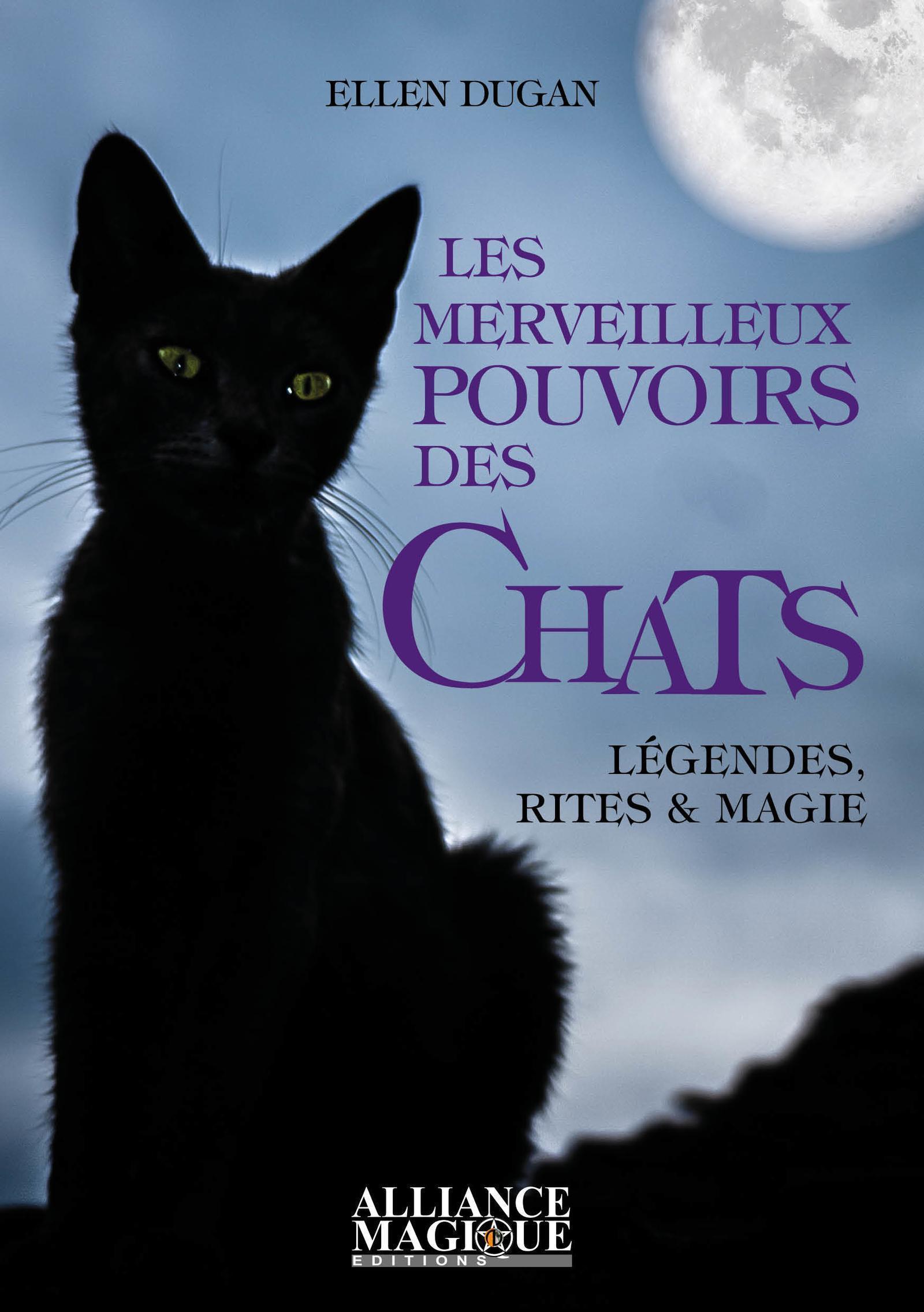 LES MERVEILLEUX POUVOIRS DES CHATS - LEGENDES  RITES ET MAGIE