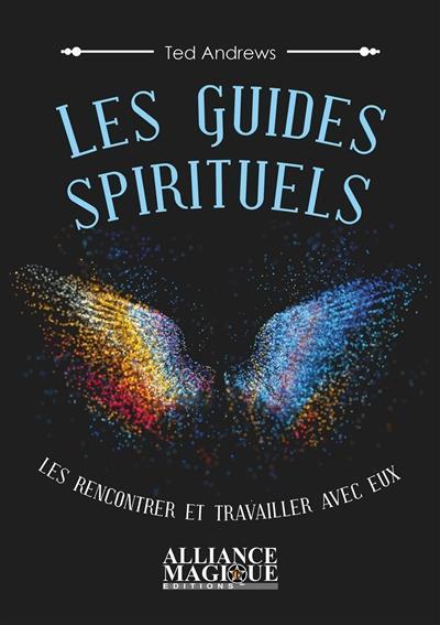 LES GUIDES SPIRITUELS  LES RENCONTRER ET TRAVAILLER AVEC EUX