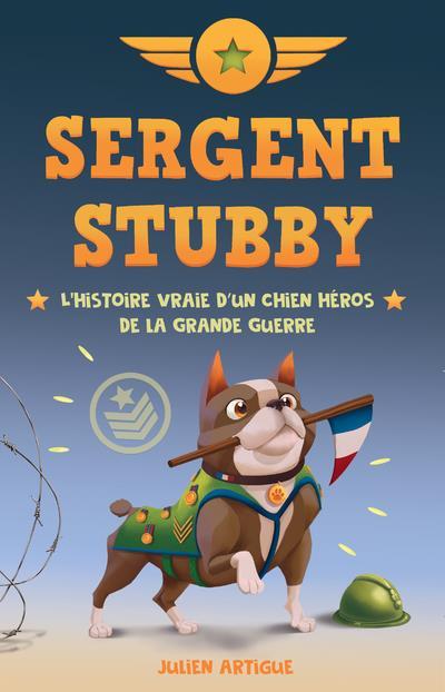 SERGENT STUBBY - L'HISTOIRE VRAIE D'UN CHIEN HEROS DE LA GRANDE GUERRE