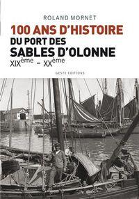 100 ANS D'HISTOIRE DU PORT DES SABLES D'OLONNE XIXEME-XXEME