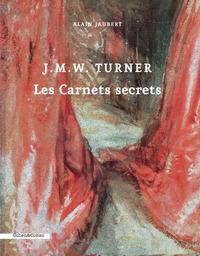 J.M.W. TURNER. LES CARNETS SECRETS