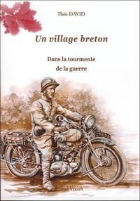 T 2 - UN VILLAGE BRETON  DANS LA TOURMENTE DE LA GUERRE