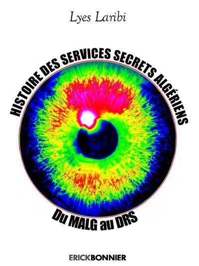 HISTOIRE DES SERVICES SECRETS ALGERIENS - DU MALG AU DRS