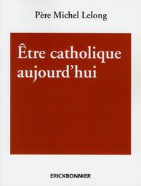 ETRE CATHOLIQUE AUJOURD'HUI