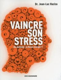 VAINCRE SON STRESS - MA METHODE : LA NEURO-ENERGIE