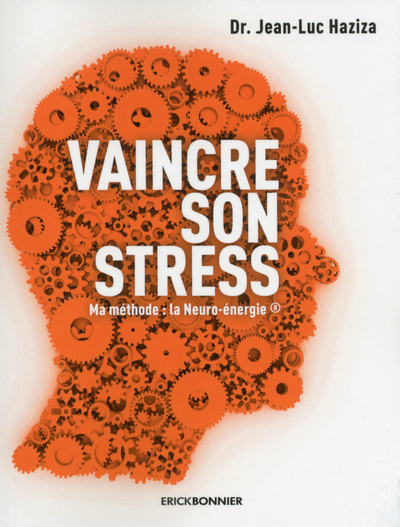 VAINCRE SON STRESS - MA METHODE : LA NEURO-ENERGIE