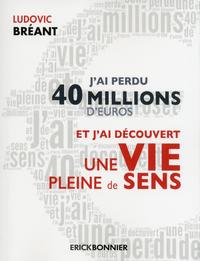 J'AI PERDU 40 MILLIONS D'EUROS ET J'AI DECOUVERT UNE VIE PLEINE DE SENS