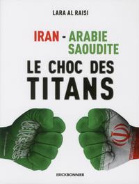 IRAN-ARABIE SAOUDITE - LE CHOC DES TITANS
