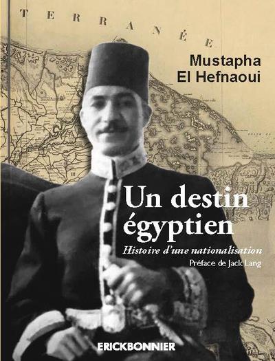 UN DESTIN EGYPTIEN. HISTOIRE D'UNE NATIONALISATION