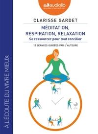 MEDITATION, RESPIRATION, RELAXATION - SE RESSOURCER POUR TOUT CONCILIER - LIVRE AUDIO 1 CD MP3 ET UN