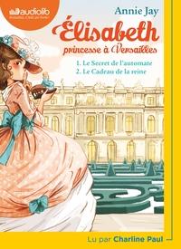 ELISABETH PRINCESSE A VERSAILLES 1 - LE SECRET DE L'AUTOMATE ET 2 - LE CADEAU DE LA REINE