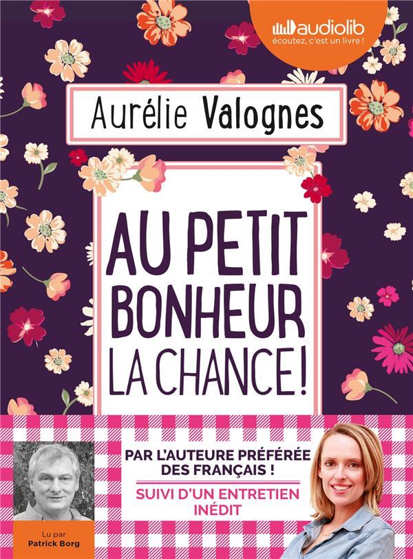 AU PETIT BONHEUR LA CHANCE - LIVRE AUDIO 1 CD MP3 - SUIVI D'UN ENTRETIEN AVEC L'AUTEURE