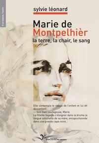 MARIE DE MONTPELHIER, LA TERRE, LA CHAIR, LE SANG