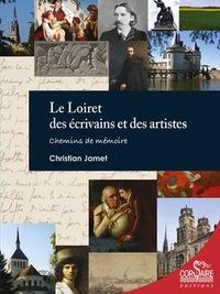 LE LOIRET DES ECRIVAINS ET DES ARTISTES : CHEMINS DE MEMOIRE