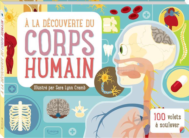 A LA DECOUVERTE DU CORPS HUMAIN (COLL. LIVRES 100 VOLETS) - 100 VOLETS A SOULEVER