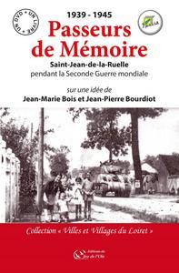 1939-1945 PASSEURS DE MEMOIRE, SAINT JEAN DE LA RUELLE PENDANT LA SECONDE GUERRE MONDIALE