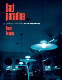 SAD PARADISE - LA DERNIERE ROUTE DE JACK KEROUAC