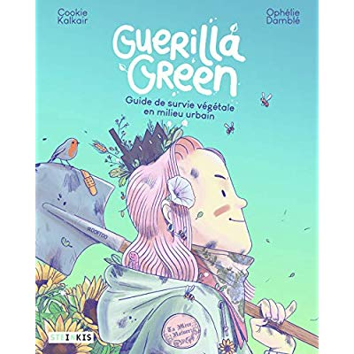 GUERILLA GREEN - GUIDE DE SURVIE VEGETALE EN MILIEU URBAIN