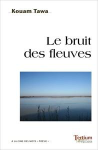 LE BRUIT DES FLEUVES