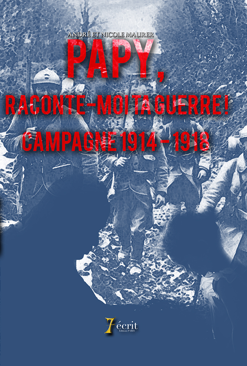 PAPY, RACONTE-MOI TA GUERRE ! CAMPAGNE 1914 - 1918