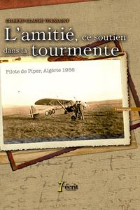 L AMITIE, CE SOUTIEN DANS LA TOURMENTE - PILOTE DE PIPER, ALGERIE 1956