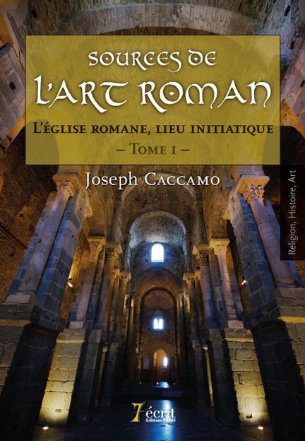SOURCES DE L ART ROMAN : L EGLISE ROMANE, LIEU INITIATIQUE. TOME I