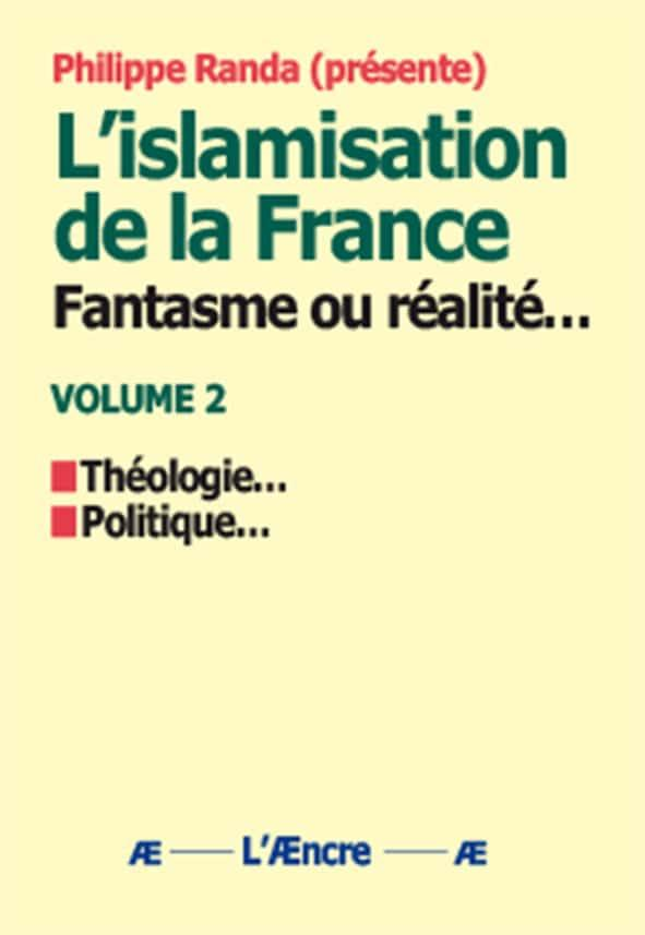 L ISLAMISATION DE LA FRANCE : FANTASME OU REALITE  (VOLUME 2)