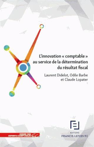L INNOVATION COMPTABLE AU SERVICE DE LA DETERMINATION DU RESULTAT FISCAL