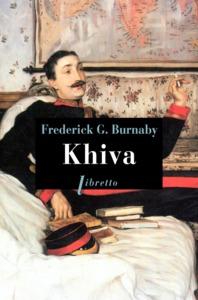 KHIVA AU GALOP VERS LES CITES INTERDITES D ASIE CENTRALE 1875-1876