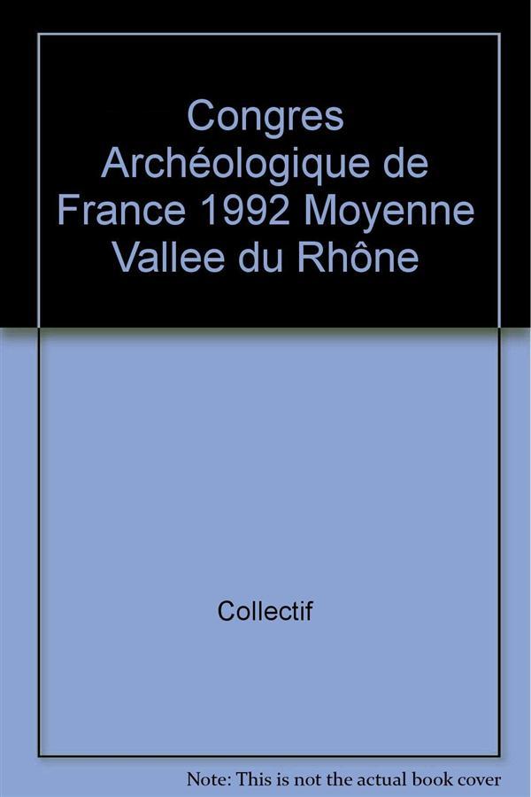 CONGRES ARCHEOLOGIQUE DE FRANCE 1992 MOYENNE VALLEE DU RHONE