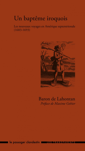UN BAPTEME IROQUOIS, LES NOUVEAUX VOYAGES EN AMERIQUE SEPTENTRIONALE (1683-1693)