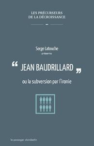 BAUDRILLARD OU LA SUBVERSION PAR L'IRONIE