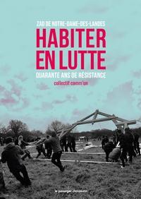 HABITER EN LUTTE - ZAD DE NOTRE-DAME-DES-LANDES. 40 ANS DE RESISTANCE