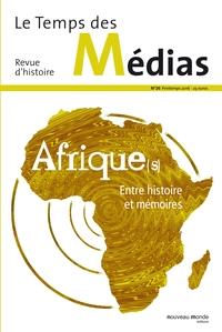 TEMPS DES MEDIAS N 26  AFRIQUES ENTRE HISTOIRE ET MEMOIRES