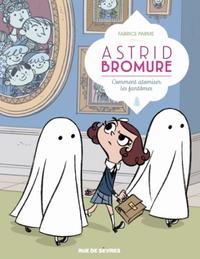 ASTRID BROMURE TOME2 COMMENT ATOMISER LES FANTOMES