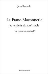 LA FRANC-MACONNERIE ET LES DEFIS DU XXIE SIECLE - UN RENOUVEAU SPIRITUEL ?