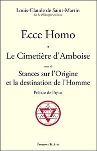 ECCE HOMO - LE CIMETIERE D'AMBOISE SUIVI DE STANCES SUR L'ORIGINE ET LA DESTINATION DE L'HOMME