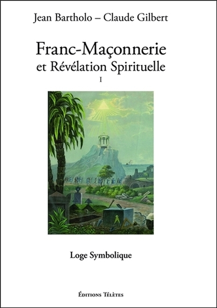 FRANC-MACONNERIE ET REVELATION SPIRITUELLE T1 - LOGE SYMBOLIQUE