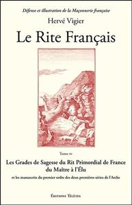 LE RITE FRANCAIS TOME 4 - LES GRADES DE SAGESSE DU RIT PRIMORDIAL DE FRANCE...
