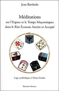 MEDITATIONS SUR L'ESPACE ET LE TEMPS MACONNIQUES DANS LE RITE ECOSSAIS ANCIEN ET ACCEPTE