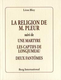 LA RELIGION DE M. PLEUR - SUIVI DE UNE MARTYRE