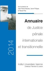 ANNUAIRE DE JUSTICE PENALE INTERNATIONALE ET TRANSITIONNELLE 2014 - SOUS LA DIRECTION DE JEAN-PIERRE