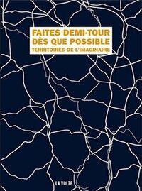 FAITES DEMI TOUR DES QUE POSSIBLE TERRITOIRES DE L IMAGINAIRE
