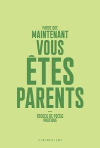 PARCE QUE MAINTENANT VOUS ETES PARENTS