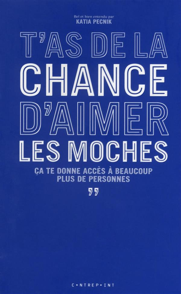 T'AS DE LA CHANCE D'AIMER LES MOCHES, CA TE DONNE ACCES A BEAUCOUP PLUS DE PERSONNES